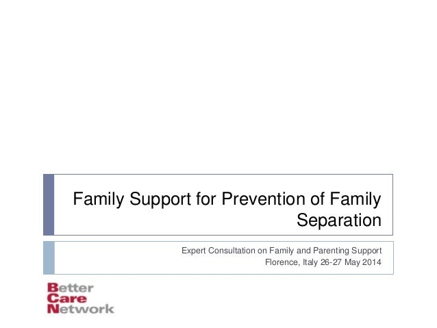 Family Support for Prevention of Family Separation Expert Consultation on Family and Parenting Support Florence, Italy 26-...