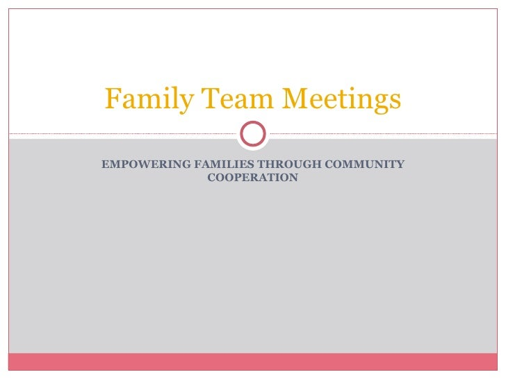 EMPOWERING FAMILIES THROUGH COMMUNITY COOPERATION Family Team Meetings