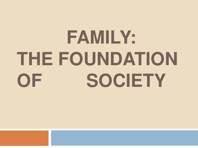 Family the foundation of the society