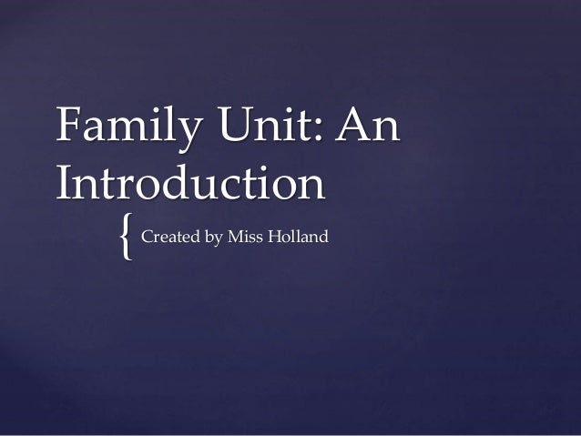 { Family Unit: An Introduction Created by Miss Holland