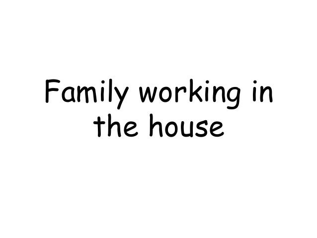 Family working in house