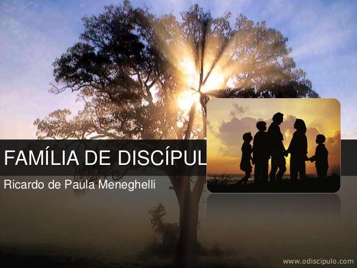 FAMÍLIA DE DISCÍPULOSRicardo de Paula Meneghelli                              www.odiscipulo.com