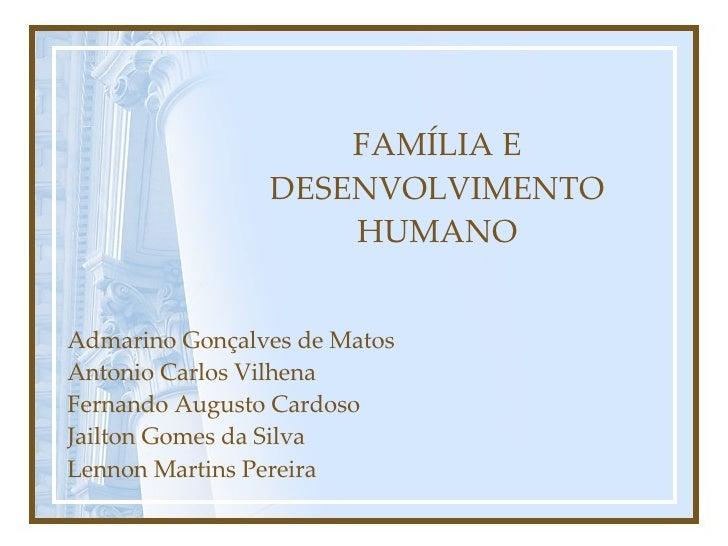 FAMÍLIA E DESENVOLVIMENTO HUMANO Admarino Gonçalves de Matos Antonio Carlos Vilhena Fernando Augusto Cardoso Jailton Gomes...