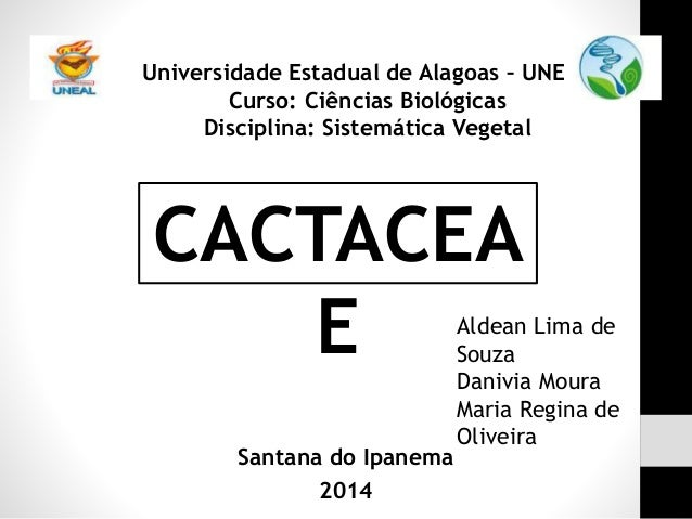 Santana do Ipanema 2014 Universidade Estadual de Alagoas – UNEAL Curso: Ciências Biológicas Disciplina: Sistemática Vegeta...
