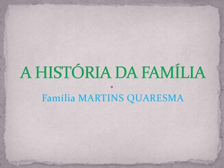 Família MARTINS QUARESMA