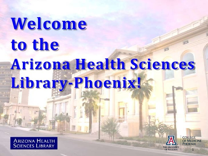 Welcome to the Arizona Health Sciences Library-Phoenix!<br />1<br />
