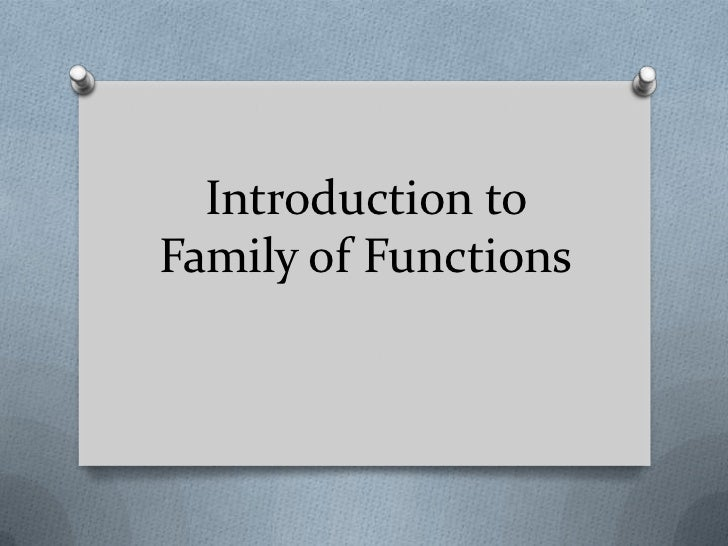 Introduction to Family of Functions<br />