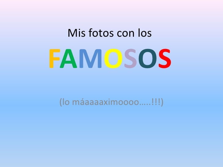 Mis fotos con losFAMOSOS<br />(lo máaaaaximoooo…..!!!)<br />
