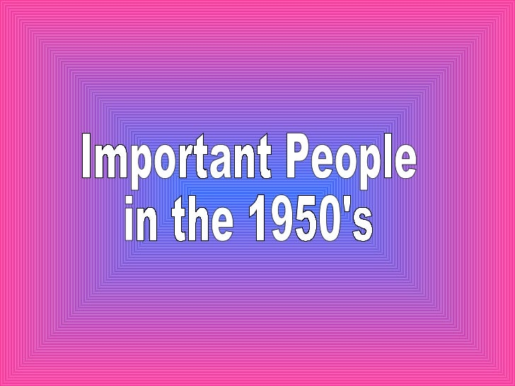 Important People  in the 1950's