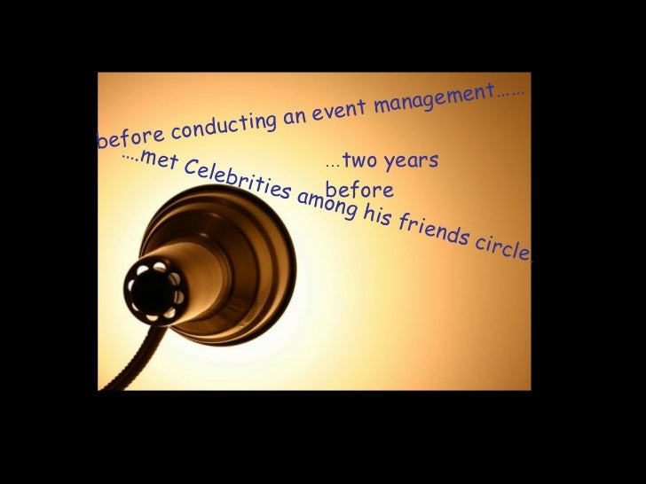 … two years before before conducting an event management……  … .met Celebrities among his friends circle.