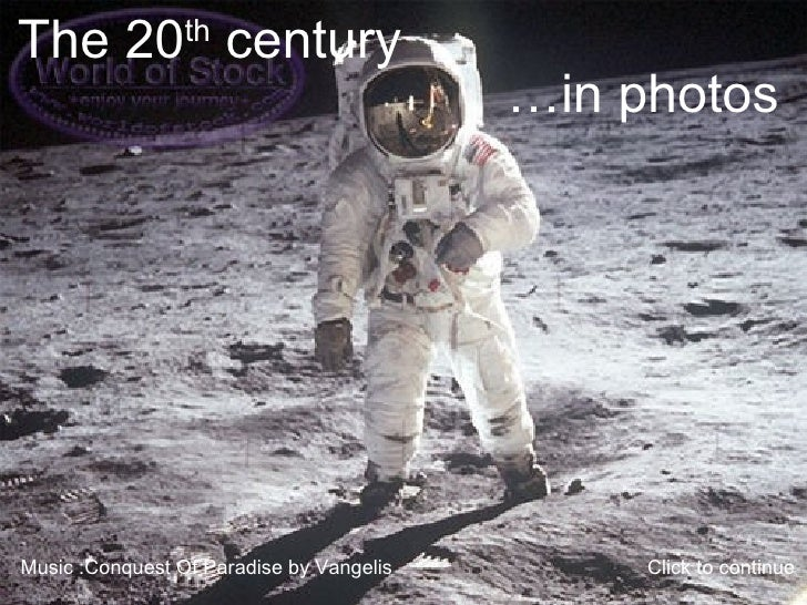 The 20 th  century … in photos Music : Conquest Of Paradise  by Vangelis Click to continue
