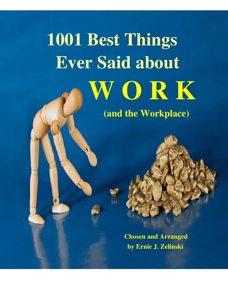 1001 Best Things Ever Said about    WORK      (and the Workplace)          Chosen and Arranged           by Ernie J. Zelin...