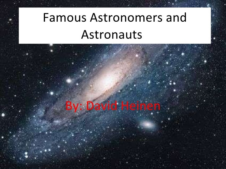 Famous Astronomers and Astronauts  By: David Heinen