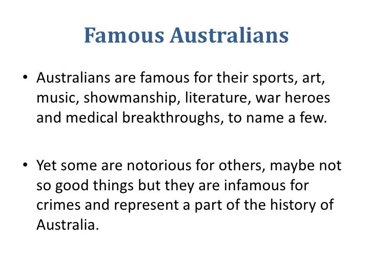 Famous Australians<br />Australians are famous for their sports, art, music, showmanship, literature, war heroes and medic...