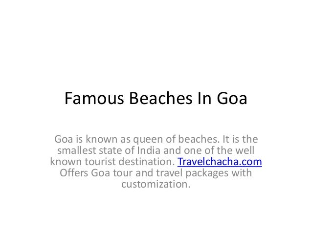 Famous Beaches In GoaGoa is known as queen of beaches. It is thesmallest state of India and one of the wellknown tourist d...