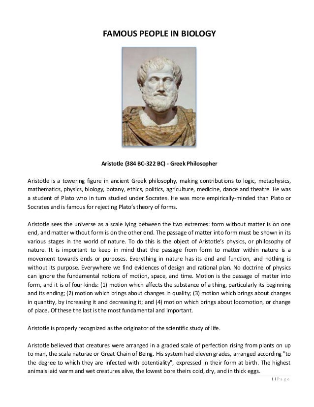 1 | P a g eFAMOUS PEOPLE IN BIOLOGYAristotle (384 BC-322 BC) - Greek PhilosopherAristotle is a towering figure in ancient ...