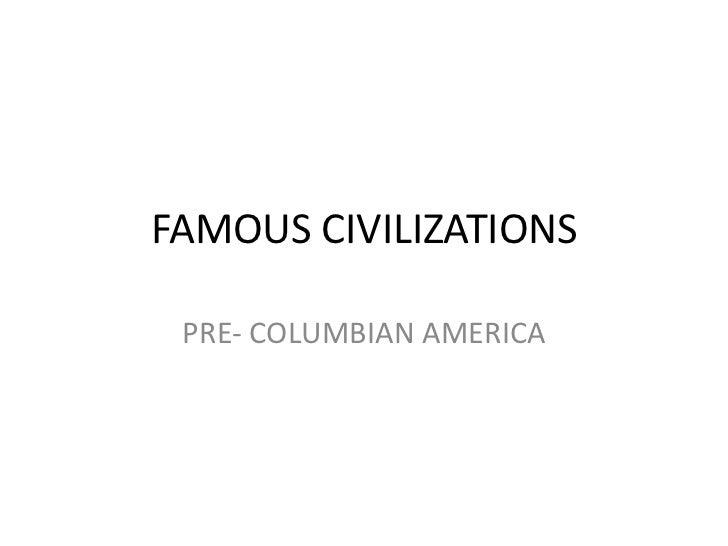 FAMOUS CIVILIZATIONS PRE- COLUMBIAN AMERICA