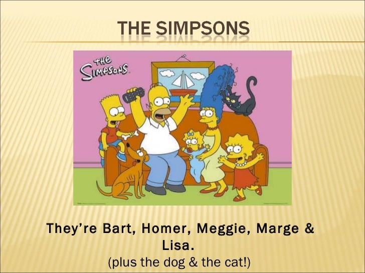 They're Bart, Homer, Meggie, Marge &                   Lisa.         (plus the dog & the cat!)