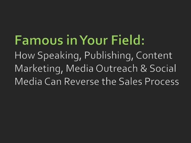 Famous in Your Field: How Speaking, Publishing, Content Marketing, Media Outreach & Social Media Can Reverse the Sales Pro...