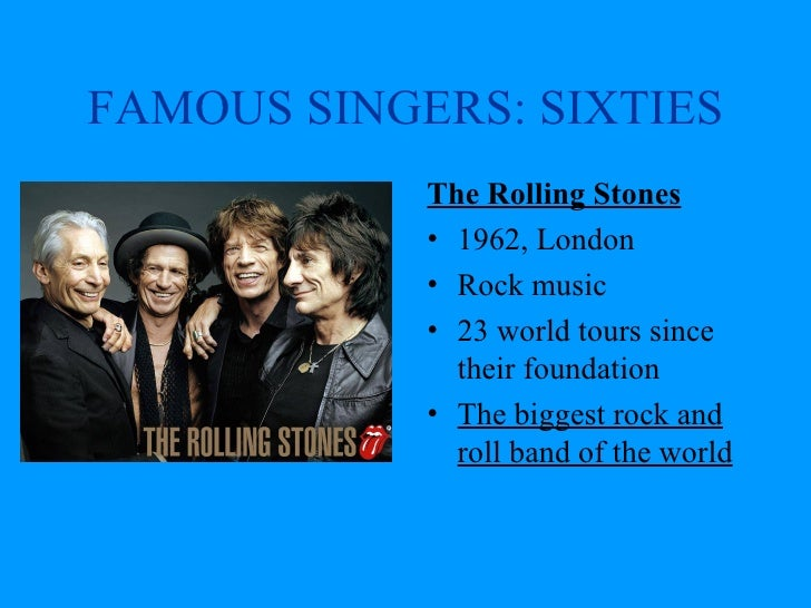 FAMOUS SINGERS: SIXTIES             The Rolling Stones             • 1962, London             • Rock music             • 2...
