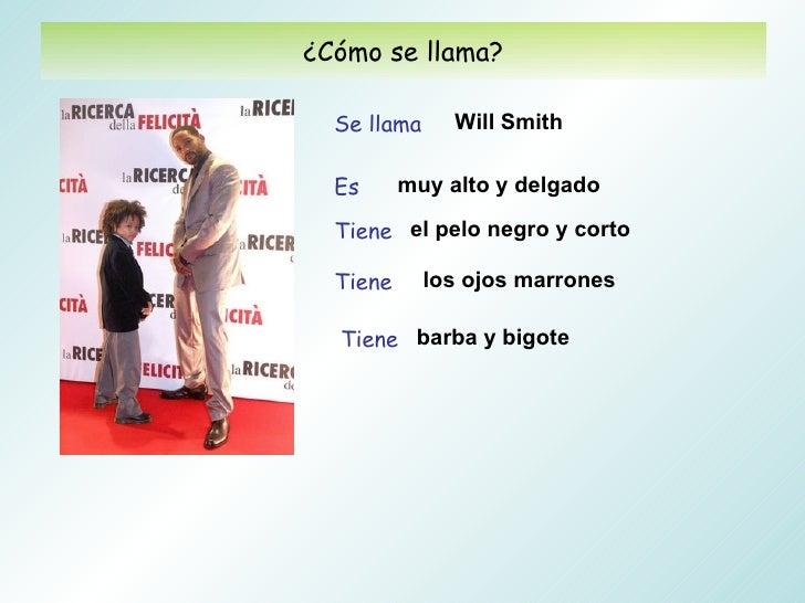 ¿Cómo se llama?  Se llama     Will Smith  Es      muy alto y delgado  Tiene el pelo negro y corto  Tiene      los ojos mar...