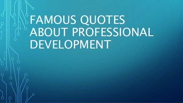 FAMOUS QUOTESABOUT PROFESSIONALDEVELOPMENT