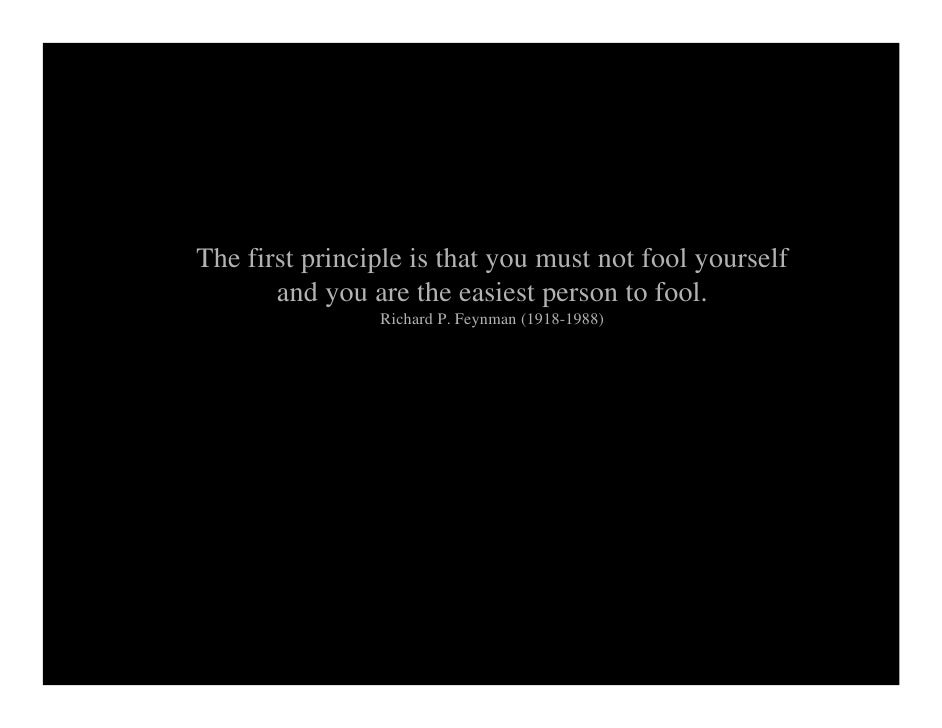 The first principle is that you must not fool yourself        and you are the easiest person to fool.                 Rich...
