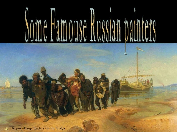 Some Famouse Russian painters Repin –Barge haulers on the Volga