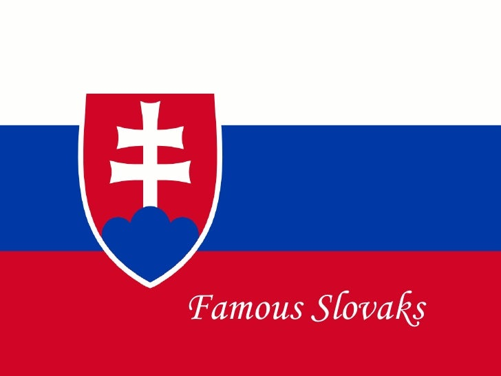 FAMOUS SLOVAKS   Famous Slovaks