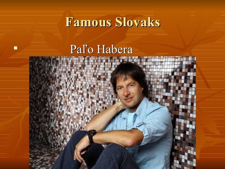 Famous Slovaks <ul><li>Paľo Habera </li></ul>