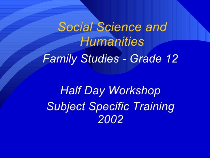 Social Science and Humanities Family Studies - Grade 12 Half Day Workshop Subject Specific Training 2002
