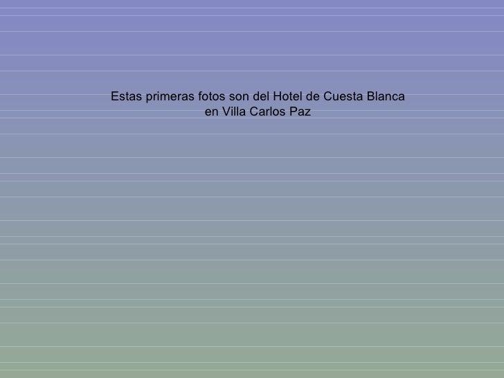 Estas primeras fotos son del Hotel de Cuesta Blanca en Villa Carlos Paz