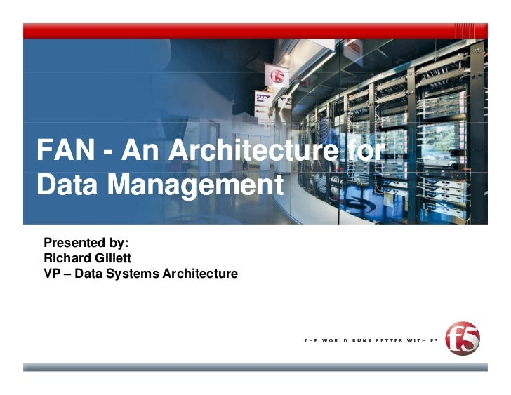 FAN - An Architecture for Data Management Presented by: Richard Gillett VP – Data Systems Architecture
