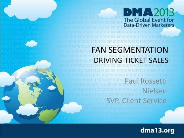 FAN SEGMENTATION DRIVING TICKET SALES Paul Rossetti Nielsen SVP, Client Service