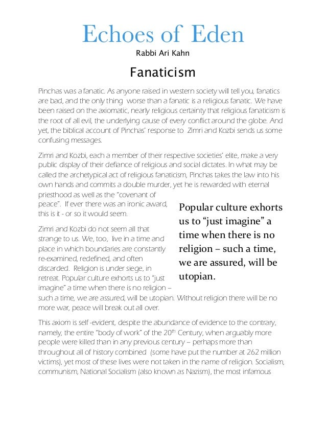 Rabbi Ari Kahn Fanaticism Pinchas was a fanatic. As anyone raised in western society will tell you, fanatics are bad, and ...