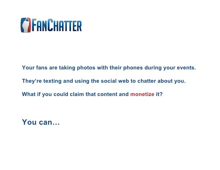 Your fans are taking photos with their phones during your events.  They're texting and using the social web to chatter abo...