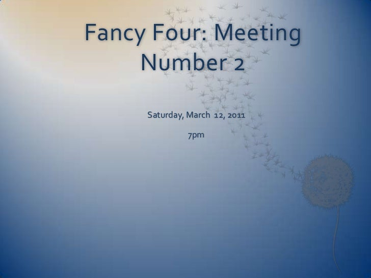 Fancy Four: Meeting Number 2<br />Saturday, March  12, 2011<br />7pm<br />
