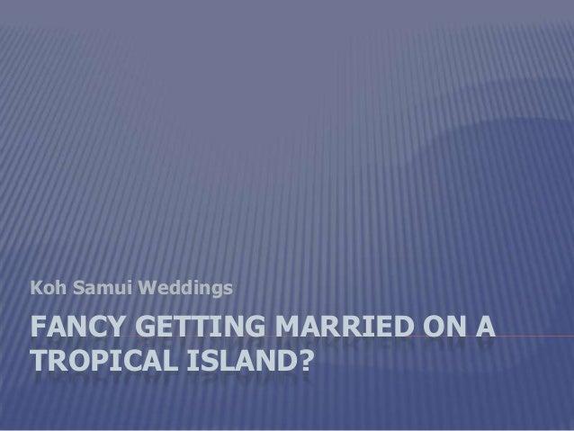 FANCY GETTING MARRIED ON A TROPICAL ISLAND? Koh Samui Weddings