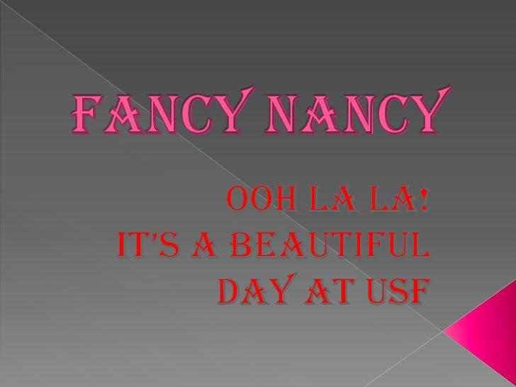 Fancy Nancy<br />Ooh La La!<br />It's a Beautiful Day at USF<br />