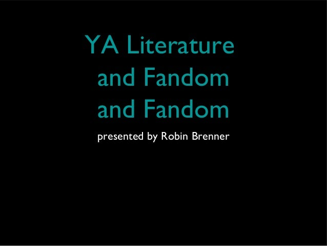 YA Literature and Fandom and Fandom presented by Robin Brenner
