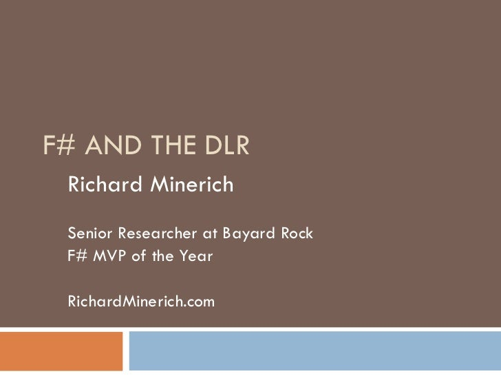 F# AND THE DLR Richard Minerich Senior Researcher at Bayard Rock  F# MVP of the Year RichardMinerich.com