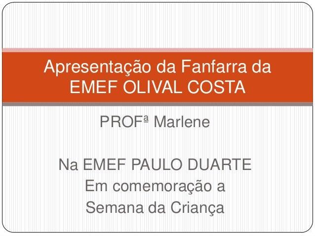 PROFª Marlene Na EMEF PAULO DUARTE Em comemoração a Semana da Criança Apresentação da Fanfarra da EMEF OLIVAL COSTA