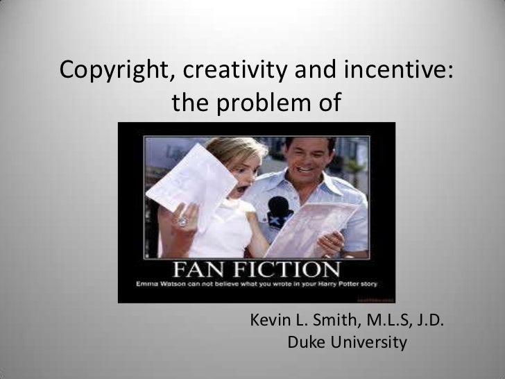Copyright, creativity and incentive: the problem of <br />Kevin L. Smith, M.L.S, J.D.<br />Duke University<br />