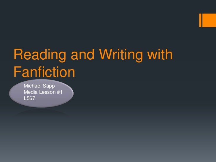 Reading and Writing with Fanfiction <br />Michael Sapp<br />Media Lesson #1<br />L567<br /><br />