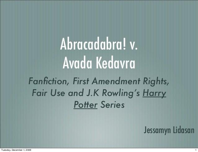 Abracadabra! v. Avada Kedavra Fanfiction, First Amendment Rights, Fair Use and J.K Rowling's Harry Potter Series Jessamyn L...