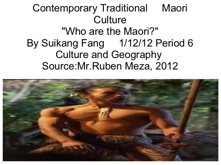 """Contemporary Traditional  Maori Culture """"Who are the Maori?"""" By Suikang Fang   1/12/12 Period 6 Culture and..."""