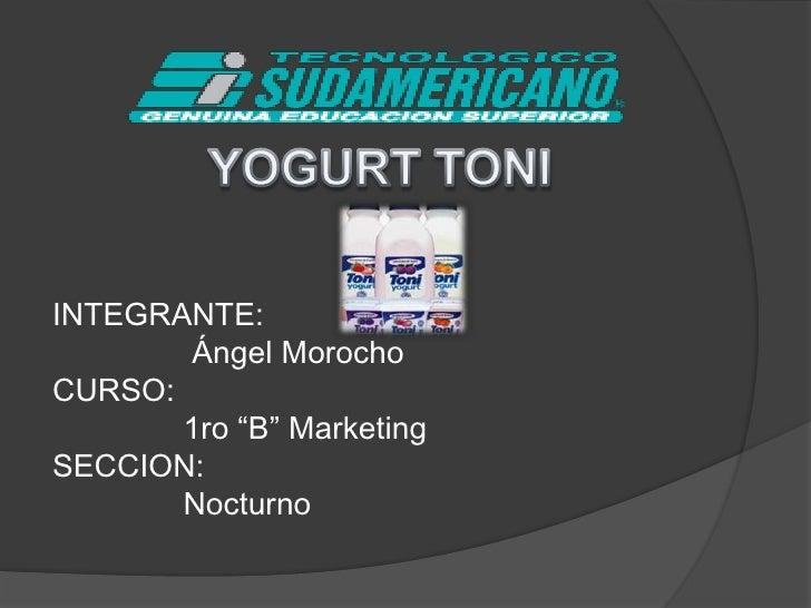"""YOGURT TONI<br />INTEGRANTE: <br />Ángel Morocho<br />CURSO:<br />               1ro """"B"""" Marketing<br />SECCION:<br />Noct..."""