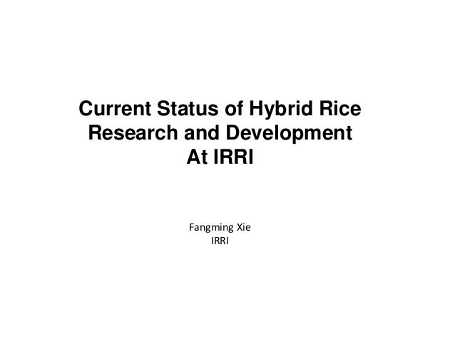 Current Status of Hybrid Rice Research and Development At IRRI Fangming Xie IRRI