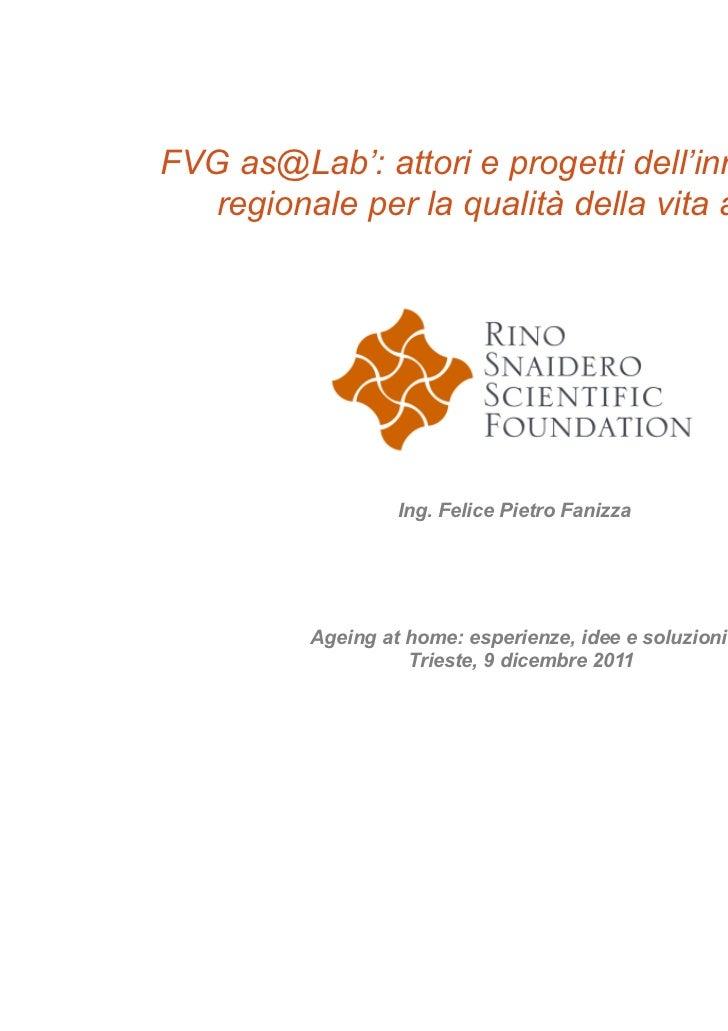 FVG as@Lab': attori e progetti dell'innovazione   regionale per la qualità della vita a casa                  Ing. Felice ...