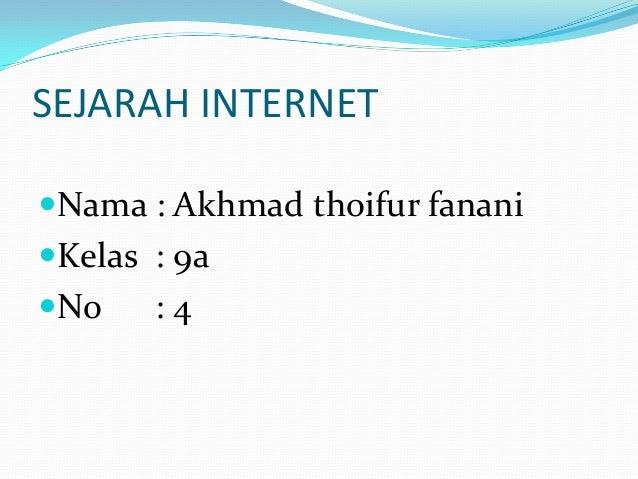 SEJARAH INTERNETNama : Akhmad thoifur fananiKelas : 9aNo    :4